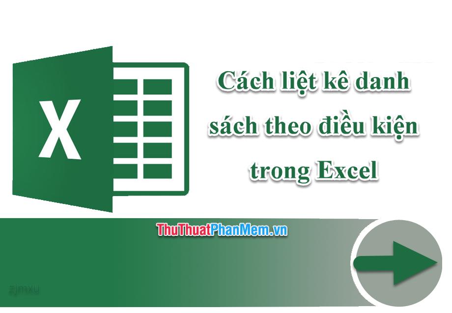 Cách liệt kê danh sách theo điều kiện trong Excel