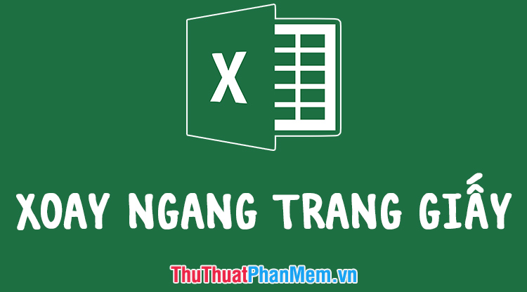 Xoay ngang trang giấy trong Excel