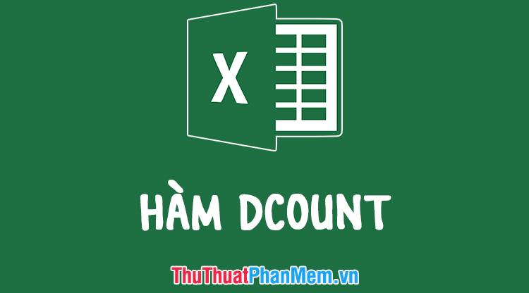 Hàm DCOUNT trong Excel - Cách dùng và ví dụ thực tế