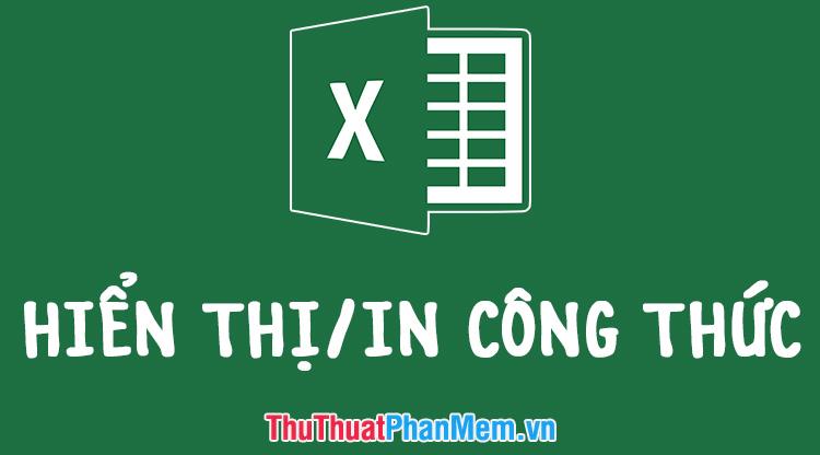 Cách hiển thị công thức và in công thức trong Excel