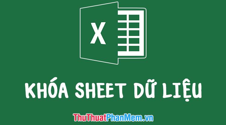 Cách khoá Sheet Excel, đặt mật khẩu cho sheet trong Excel