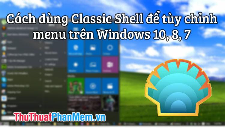 Cách dùng Classic Shell để tùy chỉnh menu trên Windows 10, 8, 7