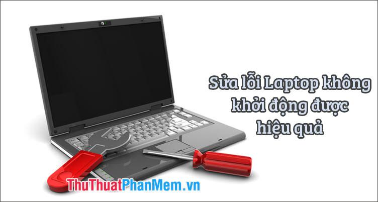Những cách sửa lỗi laptop không khởi động được hiệu quả nhất