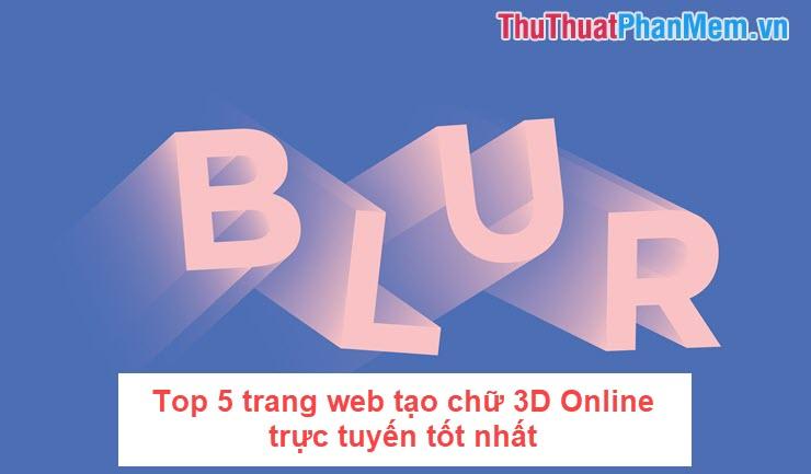 Top 5 trang web tạo chữ 3D Online trực tuyến tốt nhất