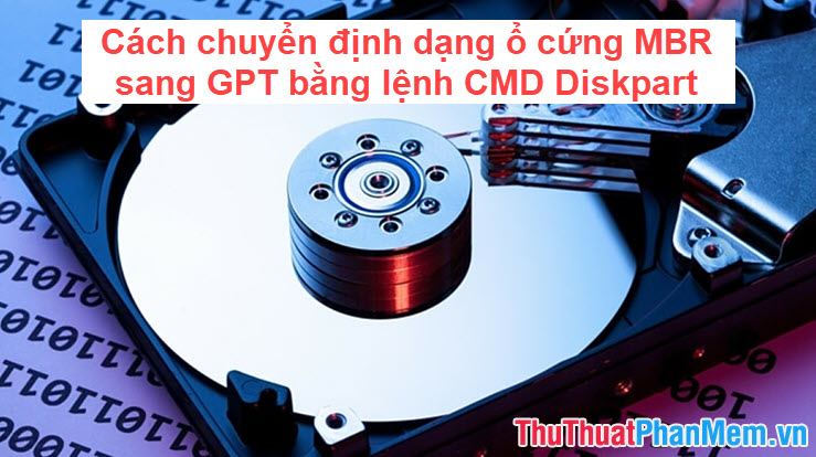 Cách chuyển định dạng ổ cứng MBR sang GPT bằng lệnh CMD Diskpart