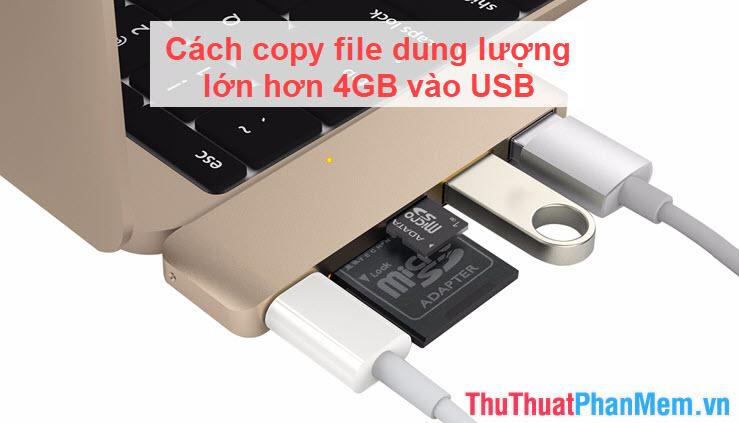 Cách copy file dung lượng lớn hơn 4GB vào USB