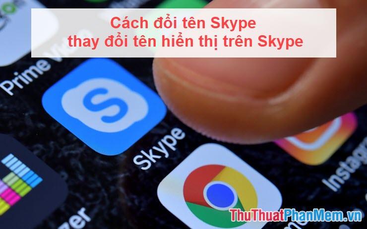 Cách đổi tên Skype, thay đổi tên hiển thị trên Skype