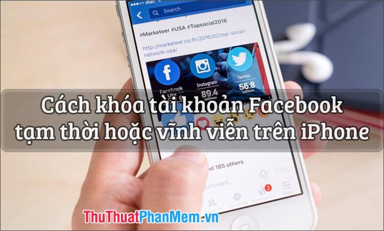 Cách khóa tài khoản Facebook tạm thời hoặc vĩnh viễn trên iPhone