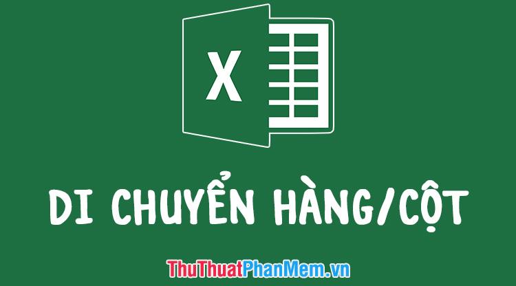 Cách di chuyển hàng, di chuyển cột trong Excel