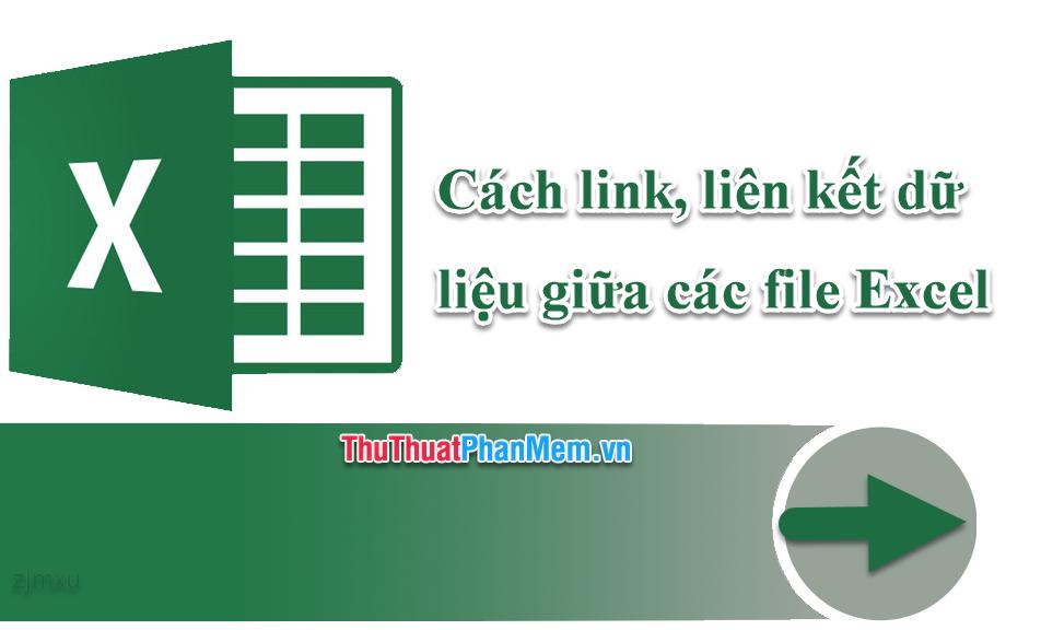 Cách link, liên kết dữ liệu giữa các file Excel