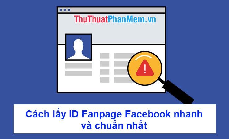 Cách lấy ID Fanpage Facebook nhanh và chuẩn nhất