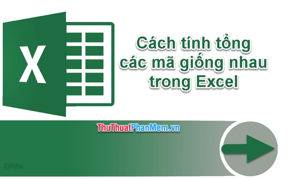 Cách tính tổng các mã giống nhau trong Excel