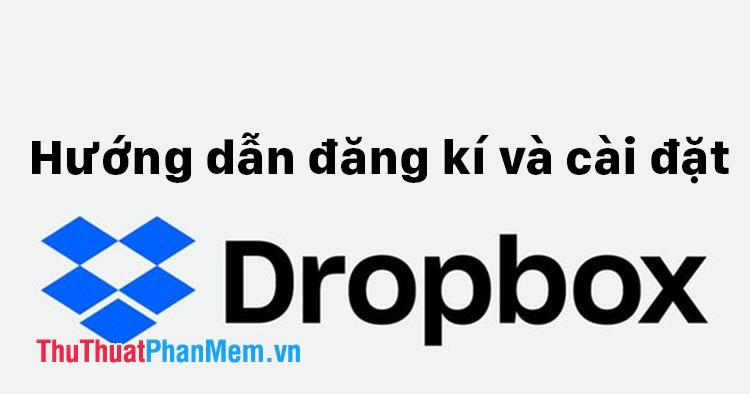 Hướng dẫn đăng ký và cài đặt Dropbox