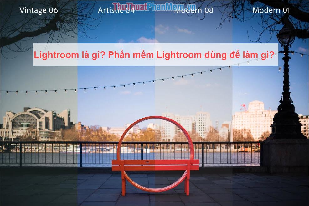 Lightroom là gì? Phần mềm Lightroom dùng để làm gì Khác với Photoshop thế nào?