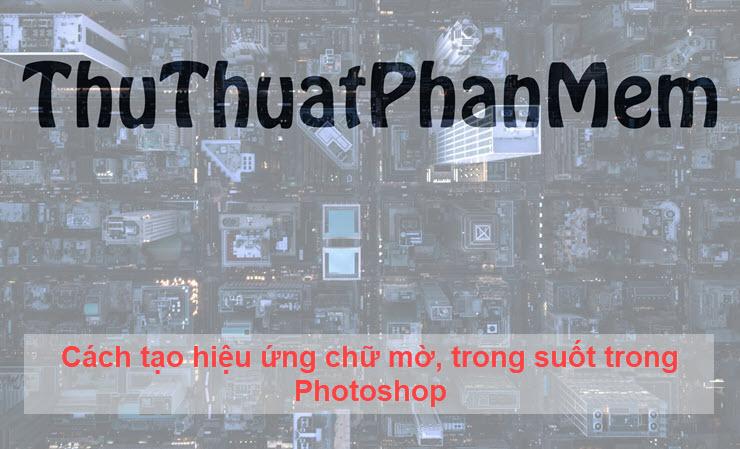 Cách tạo hiệu ứng chữ mờ, trong suốt trong Photoshop