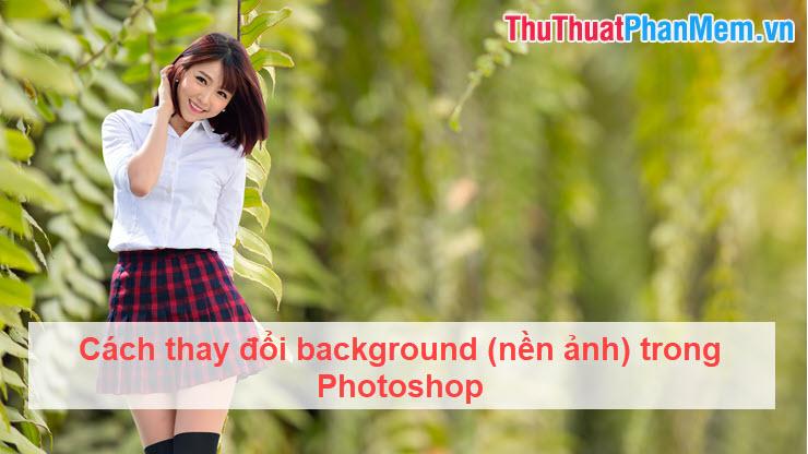 Cách thay đổi background (nền ảnh) trong Photoshop