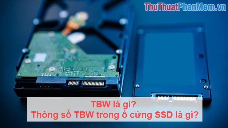 TBW là gì? Thông số TBW trong ổ cứng SSD là gì?
