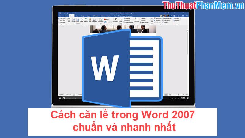 Cách căn lề trong Word 2007 chuẩn và nhanh nhất