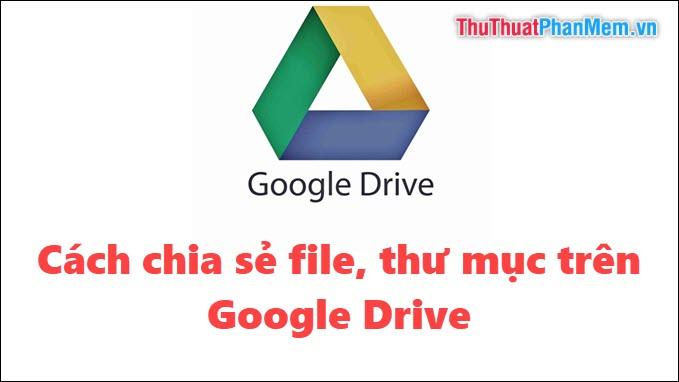 Cách chia sẻ file, thư mục trên Google Drive
