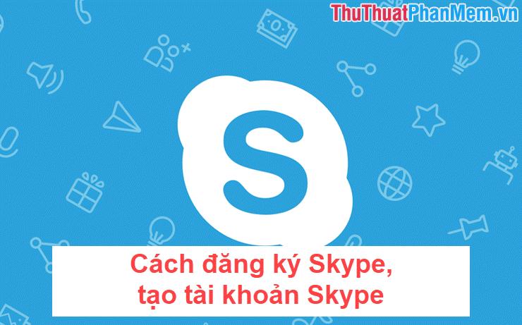 Cách đăng ký Skype, tạo tài khoản Skype, lập nick Skype để chat với bạn bè