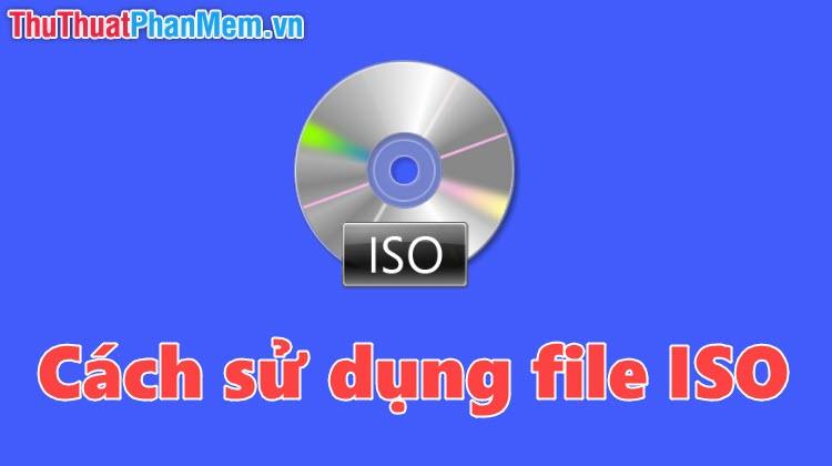 Cách cài file ISO, cách sử dụng file ISO