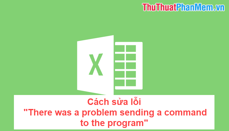 Cách sửa lỗi There was a problem sending a command to the program