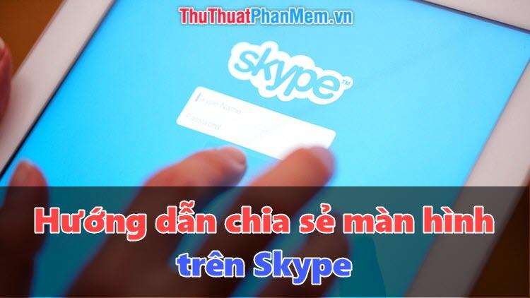 Cách share, chia sẻ màn hình trên Skype