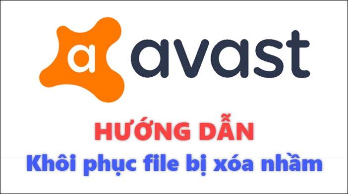 Cách phục hồi file, dữ liệu khi bị Avast xóa nhầm
