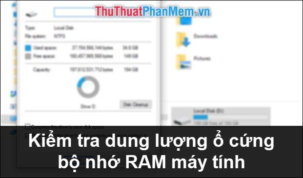 Cách kiểm tra dung lượng ổ cứng, bộ nhớ RAM của máy tính