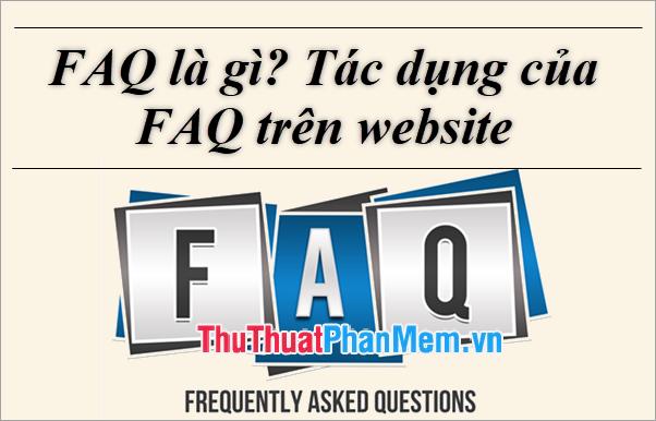FAQ là gì? Tác dụng FAQ của trên Website