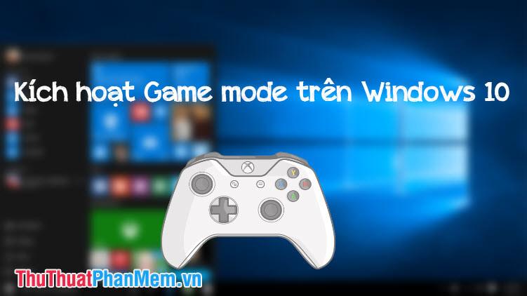 Cách kích hoạt chế độ Game Mode trên Windows 10