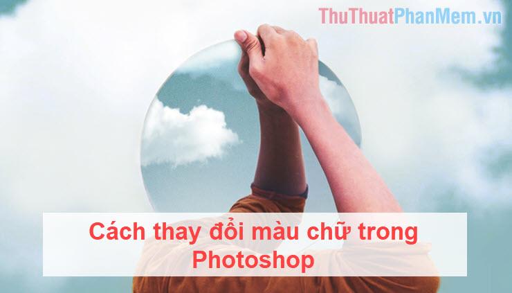 Cách thay đổi màu chữ trong Photoshop