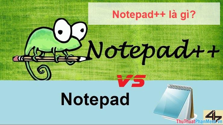 Notepad++ là gì? So sánh Notepad++ và Notepad thường
