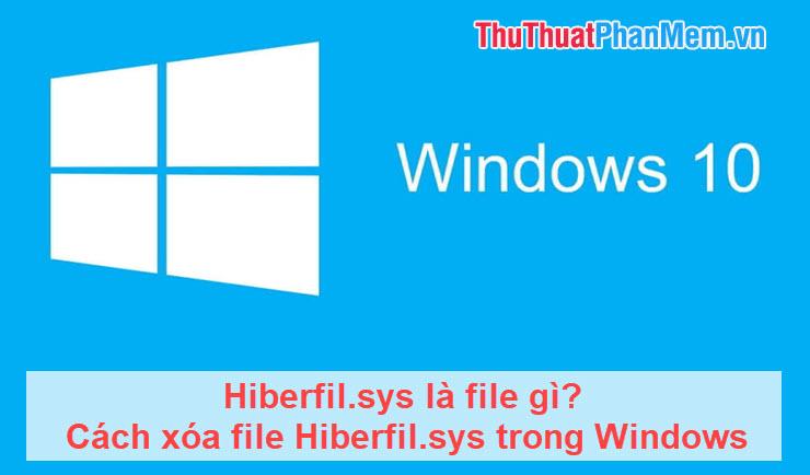 Hiberfil.sys là file gì? Cách xóa file Hiberfil.sys trong Windows