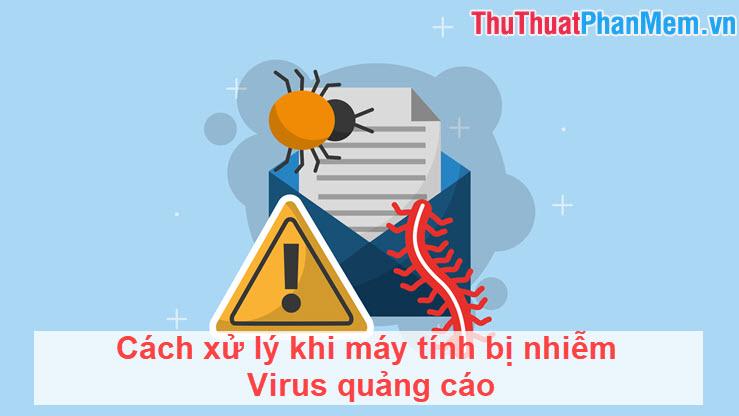 Cách xử lý khi máy tính bị nhiễm Virus quảng cáo
