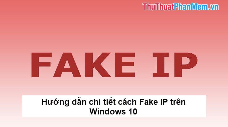 Hướng dẫn chi tiết cách Fake IP trên Windows 10
