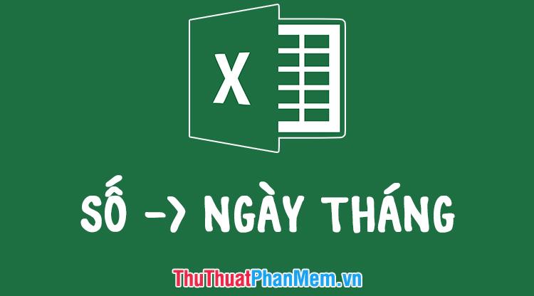 Cách chuyển số thành ngày tháng trong Excel