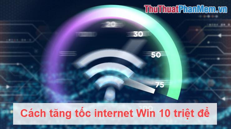 Cách tăng tốc internet Win 10 triệt để