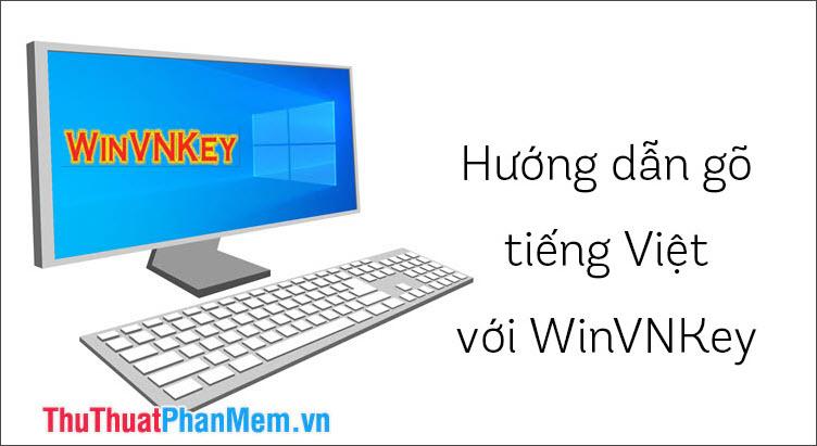 Hướng dẫn cách gõ tiếng Việt bằng bộ gõ WinVNKey