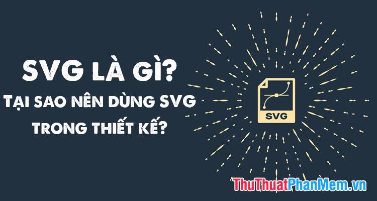 SVG là gì? Tại sao nên dùng SVG trong thiết kế