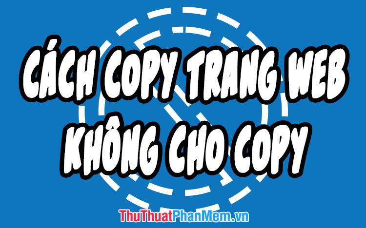 3 Cách copy ở trang web không cho copy nhanh và đơn giản nhất
