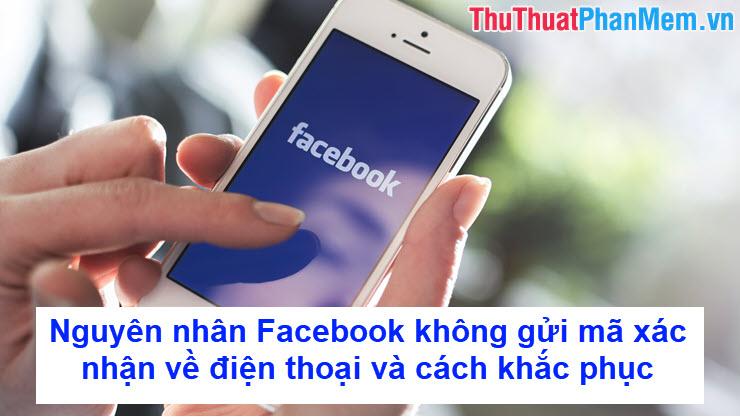Nguyên nhân Facebook không gửi mã xác nhận về điện thoại và cách khắc phục