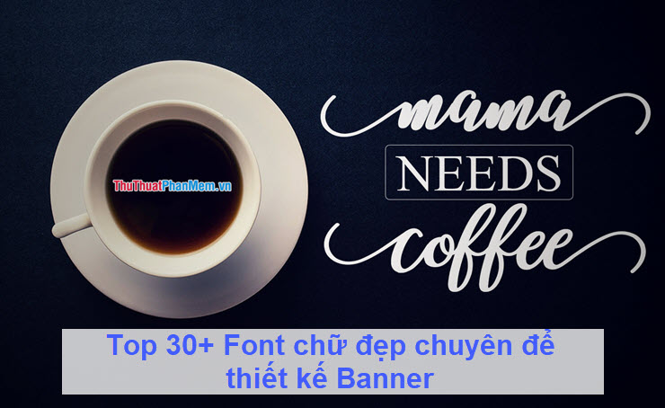 Top 30+ Font chữ đẹp chuyên để thiết kế Banner