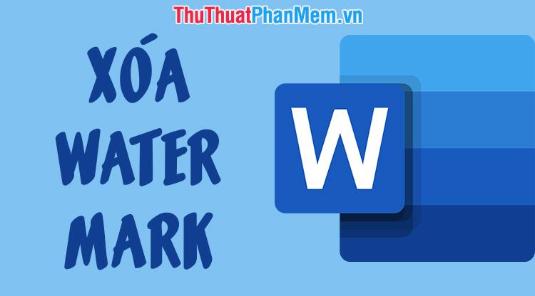 Cách xóa Watermark, xóa đóng dấu trong tài liệu Word