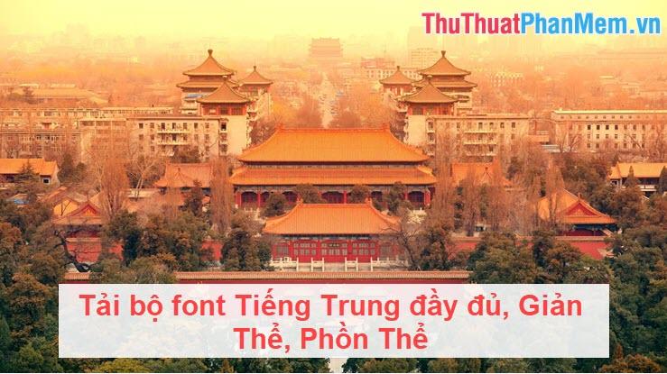 Tải bộ font Tiếng Trung đầy đủ, Giản Thể, Phồn Thể