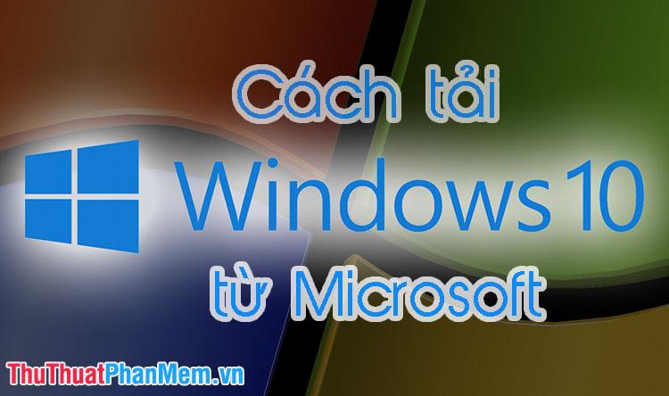 Cách tải Windows 10 từ Microsoft