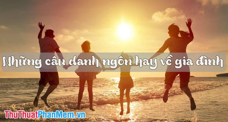 Những câu danh ngôn về gia đình hay nhất