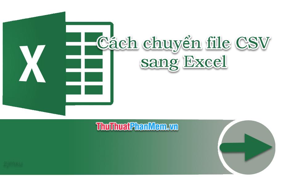 Cách chuyển file CSV sang Excel