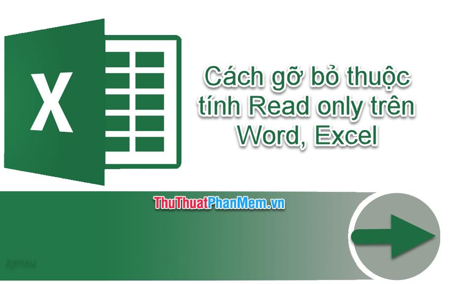 Cách gõ bỏ thuộc tính Read only trên Word, Excel
