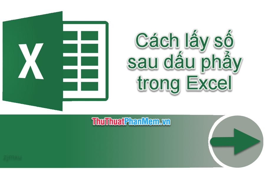 Cách lấy số sau dấu phẩy trong Excel